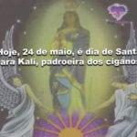 Hoje, 24 de maio, é dia de Santa Sara Kali, padroeira dos ciganos!