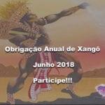 Obrigação Anual de Xangô – junho 2018. Participe!!!