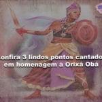 Confira 3 lindos pontos cantados em homenagem à Orixá Obá