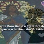 Santa Sara Kalié a Protetora das mulheresgrávidas!(com ritual)