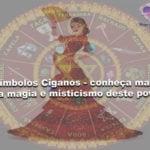 Símbolos Ciganos – conheça mais sobre a magia e misticismo deste povo