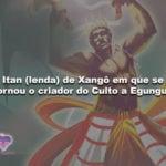 Itan (lenda) de Xangô em que se tornou o criador do Culto a Egungun