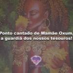 Ponto cantado de Mamãe Oxum, a guardiã dos nossos tesouros!