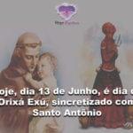 Hoje, dia 13 de Junho, é dia do Orixá Exú, sincretizado com Santo Antônio