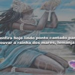 Confira hoje lindo ponto cantado para louvar a rainha dos mares, Iemanjá!