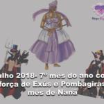 Julho 2018- 7º mês do ano com a força de Exús e Pombagiras e mês de Nanã