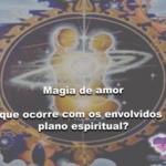 Magia de amor – o que ocorre com os envolvidos no plano espiritual?