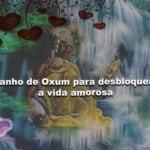 Banho de Oxum para desbloquear a vida amorosa