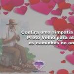 Confira uma simpatia de Preto Velho para abrir os caminhos no amor