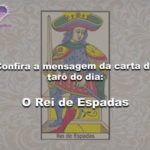 Confira a mensagem da carta de tarô do dia: O Rei de Espadas