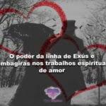 O poder da linha de Exús e Pombagiras nos trabalhos espirituais de amor