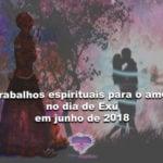 Trabalhos espirituais para o amor no dia de Exú em junho de 2018