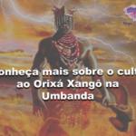 Conheça mais sobre o culto ao Orixá Xangô na Umbanda