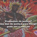 Problemas na justiça? Um ebó de justiça para Xangô pode ser a solução