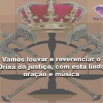 Vamos louvar e reverenciar o Orixá da justiça, com esta linda oração e música