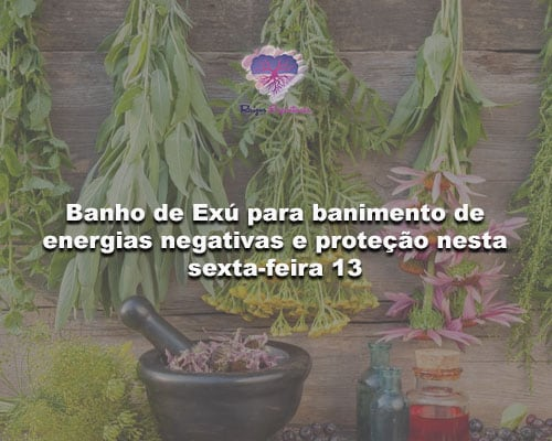 Banho de Exú para banimento de energias negativas e proteção nesta sexta-feira 13