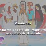 Cambonos – Saiba mais sobre sua importância nos cultos de Umbanda