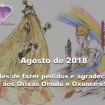 Agosto de 2018-Mês de fazer pedidos e agradecer aos Orixás Omulú e Oxumarê!