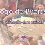 Jogo de Búzios – O oráculo dos orixás da Umbanda