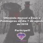 Oferenda mensal a Exús e Pombagiras no dia 7 de agosto de 2018. Participe!!!