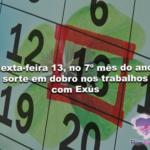 Sexta-feira 13, no 7º mês do ano: sorte em dobro nos trabalhos com Exús