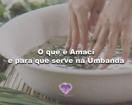 O que é Amaci e para que serve na Umbanda