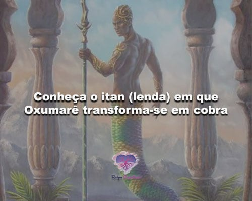 Conheça o itan (lenda) em que Oxumarê transforma-se em cobra