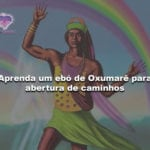 Aprenda um ebó de Oxumarê para abertura de caminhos