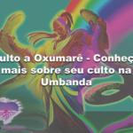 Culto a Oxumarê – Conheça mais sobre seu culto na Umbanda