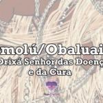 Omolú/Obaluaiê – O Orixá Senhor das Doenças e da Cura