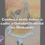 Conheça mais sobre o culto a Omulú-Obaluaiê na Umbanda