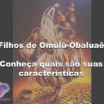 Filhos de Omulú-Obaluaê: conheça quais são suas características