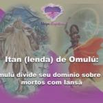 Itan (lenda) de Omulú: Omulú divide seu domínio sobre os mortos com Iansã