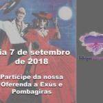 Dia 7 de setembro de 2018, participe da nossa Oferenda a Exús e Pombagiras
