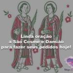 Linda oração a São Cosme e Damião para fazer seus pedidos hoje!