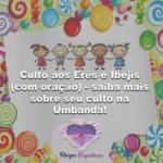 Culto aos Erês e Ibejis (com oração): saiba mais sobre o culto às crianças!