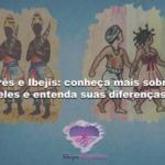 Erês e Ibejis: conheça mais sobre eles e entenda suas diferenças