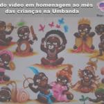 Lindo vídeo em homenagem ao mês das crianças na Umbanda