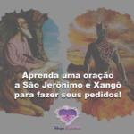 Aprenda uma oração a São Jerônimo e Xangô para fazer seus pedidos!