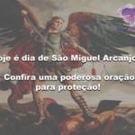 Hoje é dia de São Miguel Arcanjo! Confira uma forte oração para proteção!