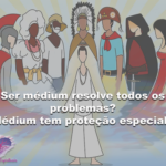 Ser médium resolve todos os problemas? Médium tem proteção especial?