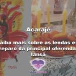 Acarajé: saiba mais sobre as lendas e o preparo da principal oferenda a Iansã