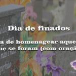 Dia de finados: dia de homenagear aqueles que se foram (com oração)