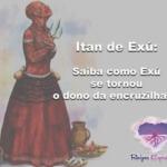 Itan de Exú: saiba como Exú se tornou o dono da encruzilhada