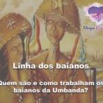 Linha dos baianos: quem são e como trabalham os baianos da Umbanda?