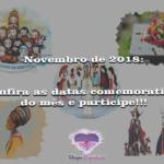Novembro de 2018-confira as datas comemorativas do mês e participe!!!
