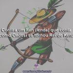 Confira um Itan (lenda) que conta como Oxóssi se tornou Rei de Ketu