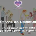 O passe na Umbanda: saiba mais sobre esta importante prática espiritual
