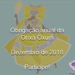 Obrigação anual da Orixá Oxum – Dezembro de 2018. Participe!