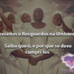 Preceitos e Resguardos na Umbanda: Saiba que é, e por que se deve cumpri-los
